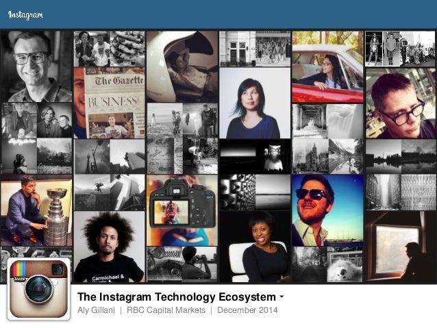 The Instagram Technology Ecosystem Aly Gillani | RBC Capital Markets | December 2014