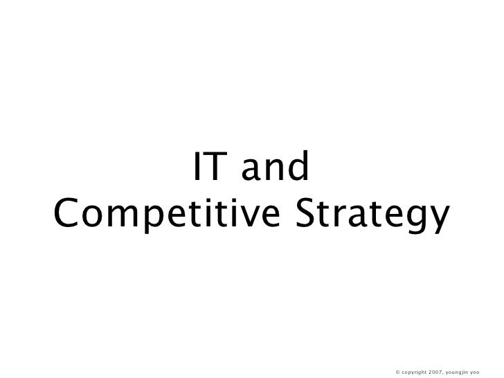 IT and Competitive Strategy                    © copyright 2007, youngjin yoo
