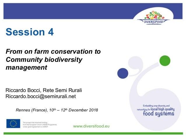 Session 4 From on farm conservation to Community biodiversity management Riccardo Bocci, Rete Semi Rurali Riccardo.bocci@s...