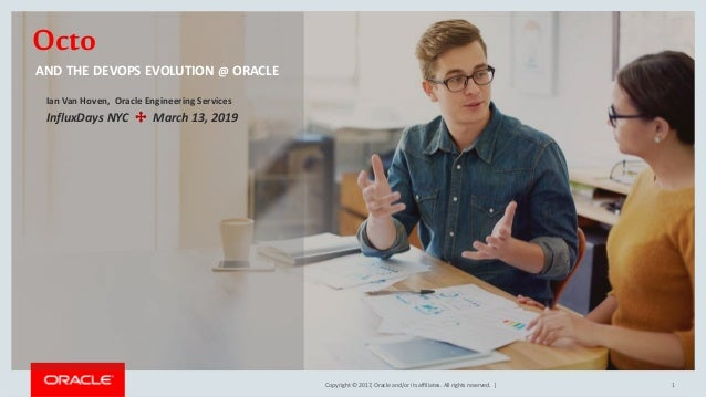 Copyright © 2017, Oracle and/or its affiliates. All rights reserved.   Octo AND THE DEVOPS EVOLUTION @ ORACLE Ian Van Hove...