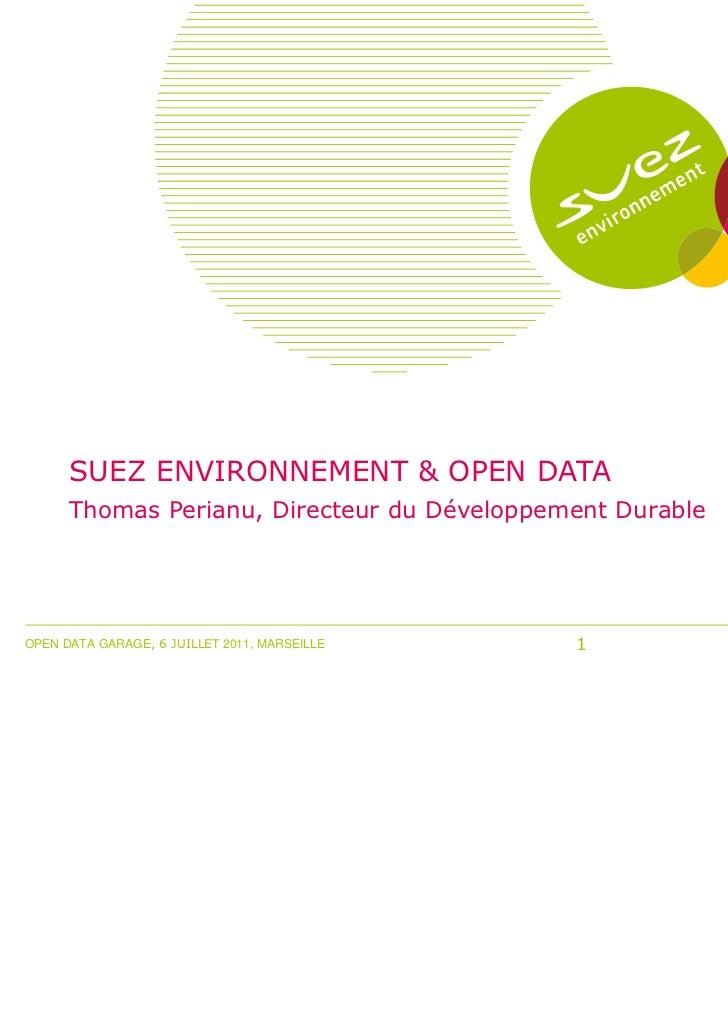 SUEZ ENVIRONNEMENT & OPEN DATA      Thomas Perianu, Directeur du Développement DurableOPEN DATA GARAGE, 6 JUILLET 2011, MA...