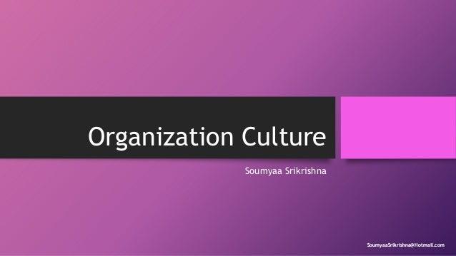 Organization Culture Soumyaa Srikrishna  SoumyaaSrikrishna@Hotmail.com