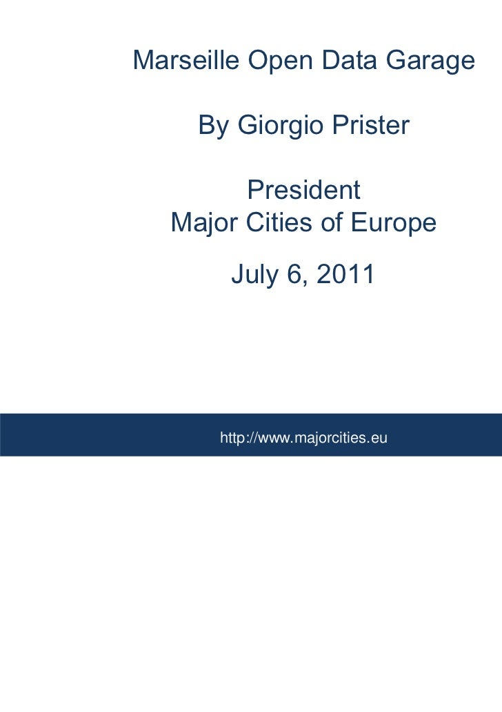 Marseille Open Data Garage    By Giorgio Prister        President  Major Cities of Europe       July 6, 2011      http://w...