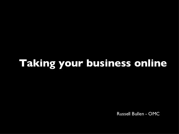 Taking your business online Russell Bullen - OMC