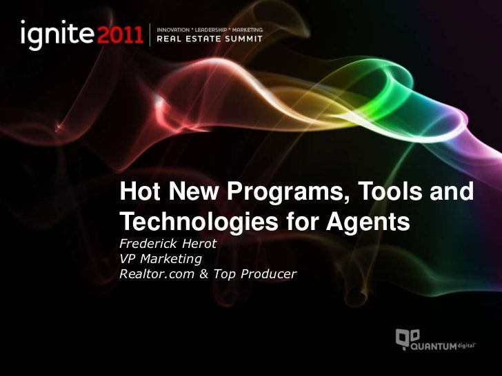 Hot New Programs, Tools and Technologies for AgentsFrederick Herot VP MarketingRealtor.com & Top Producer<br />