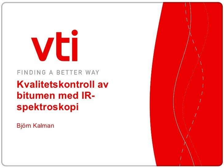 Kvalitetskontroll av bitumen med IR-spektroskopi Björn Kalman