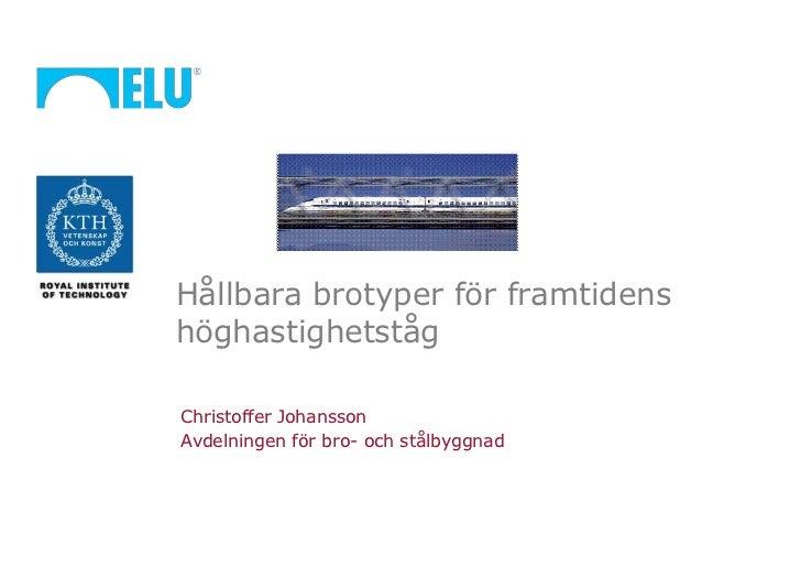 Hållbara brotyper för framtidenshöghastighetstågChristoffer JohanssonAvdelningen för bro- och stålbyggnad