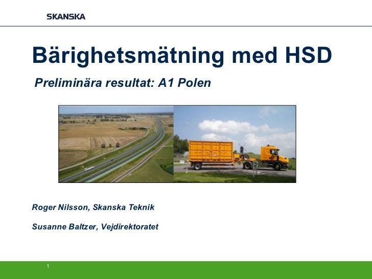 <ul><li>Bärighetsmätning med HSD </li></ul><ul><li>Preliminära resultat: A1 Polen </li></ul><ul><li>Roger Nilsson, Skanska...