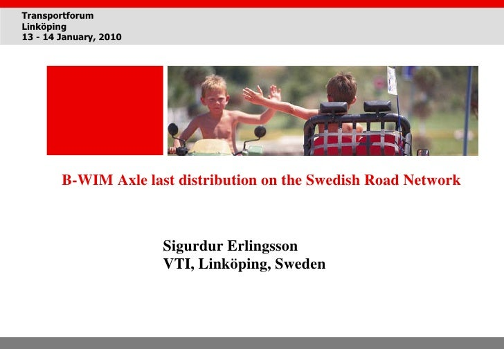 B-WIM  Axle last distribution on the Swedish Road Network Sigurdur Erlingsson VTI, Linköping, Sweden Transportforum Linköp...