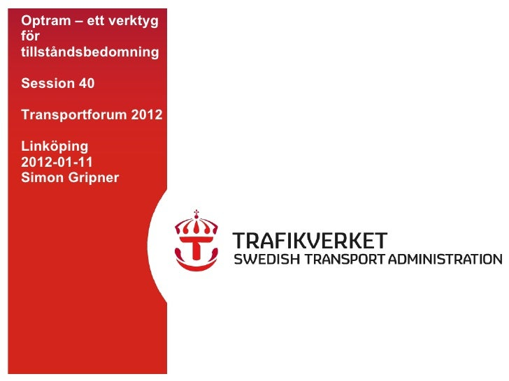 Optram – ett verktyg för tillståndsbedomning Session 40 Transportforum 2012 Linköping 2012-01-11 Simon Gripner