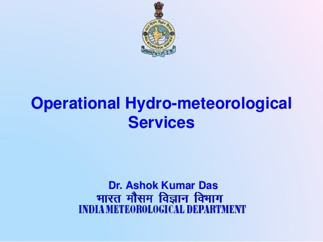 Operational Hydro-meteorological Services Dr. Ashok Kumar Das