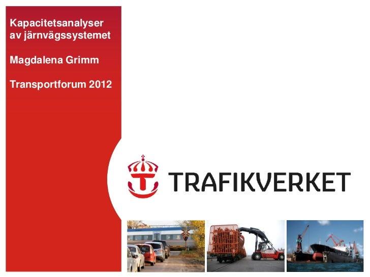 Kapacitetsanalyserav järnvägssystemetMagdalena GrimmTransportforum 2012