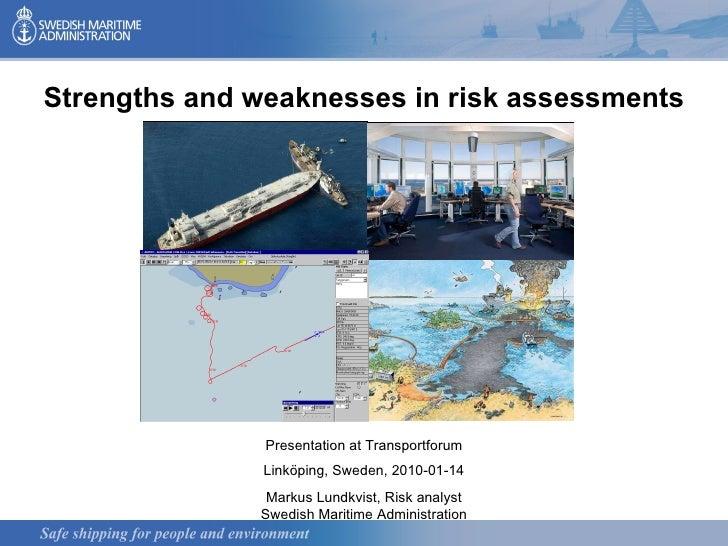 Strengths and weaknesses in risk assessments Presentation at Transportforum Linköping, Sweden, 2010-01-14 Markus Lundkvist...