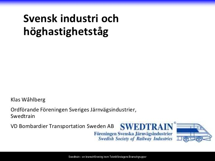 Svensk industri och     höghastighetstågKlas WåhlbergOrdförande Föreningen Sveriges Järnvägsindustrier,SwedtrainVD Bombard...