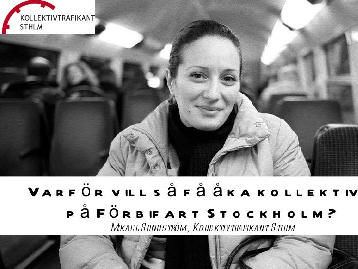 Varför vill så få åka kollektivt  på Förbifart Stockholm? Mikael Sundström, Kollektivtrafikant Sthlm