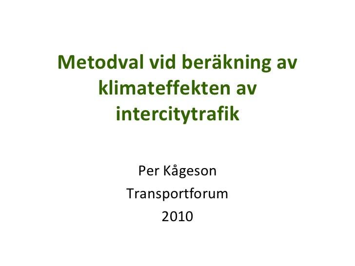 Metodval vid beräkning av klimateffekten av intercitytrafik Per Kågeson Transportforum 2010
