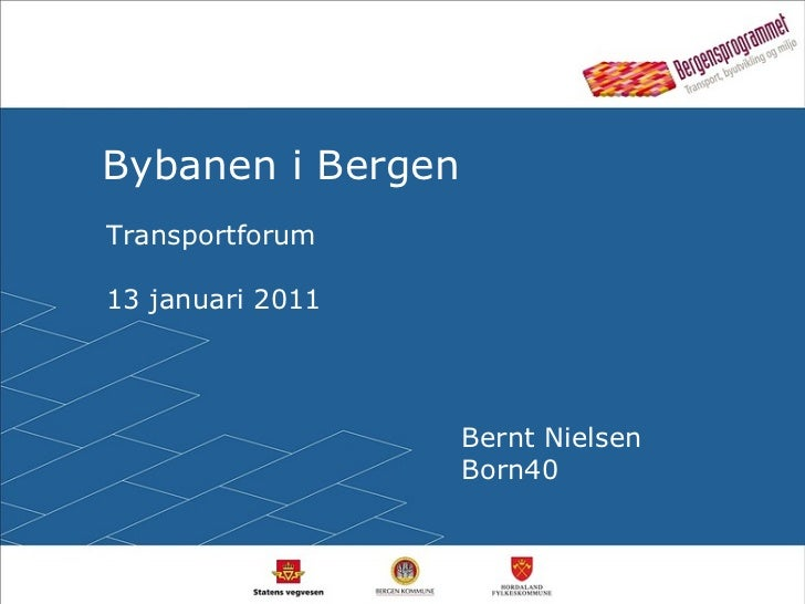 Bybanen i Bergen Transportforum 13 januari 2011 Bernt Nielsen Born40