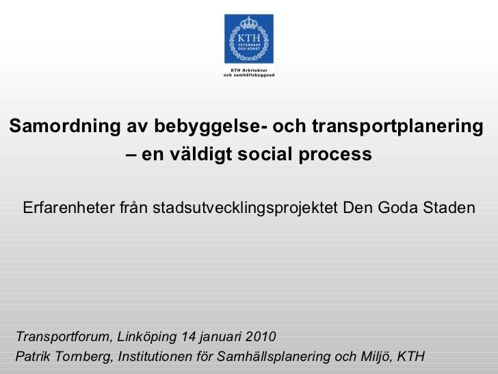 Samordning av bebyggelse- och transportplanering  –  en väldigt social process Erfarenheter från stadsutvecklingsprojektet...