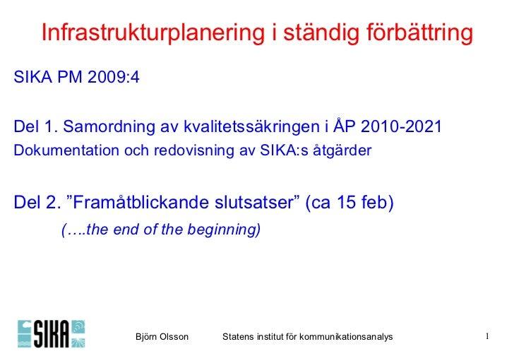 Infrastrukturplanering i ständig förbättring <ul><li>SIKA PM 2009:4  </li></ul><ul><li>Del 1. Samordning av kvalitetssäkri...