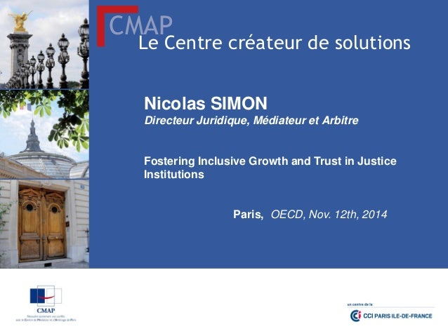CMAP  Le Centre créateur de solutions  Nicolas SIMON  Directeur Juridique, Médiateur et Arbitre  Fostering Inclusive Growt...