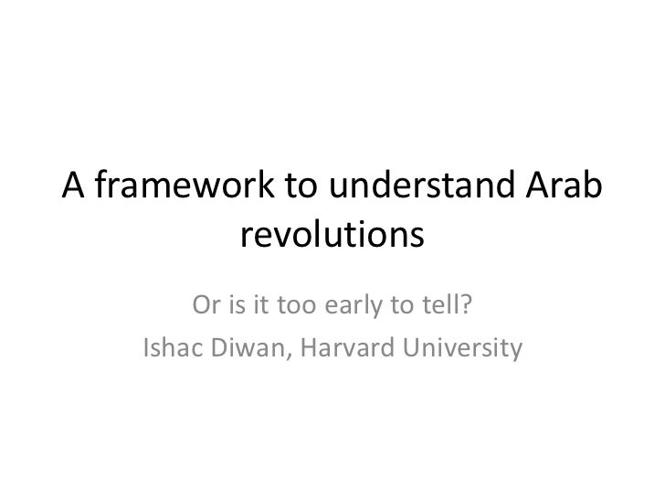A framework to understand Arab         revolutions        Or is it too early to tell?    Ishac Diwan, Harvard University