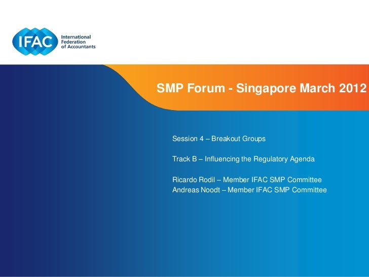 SMP Forum - Singapore March 2012  Session 4 – Breakout Groups  Track B – Influencing the Regulatory Agenda  Ricardo Rodil ...