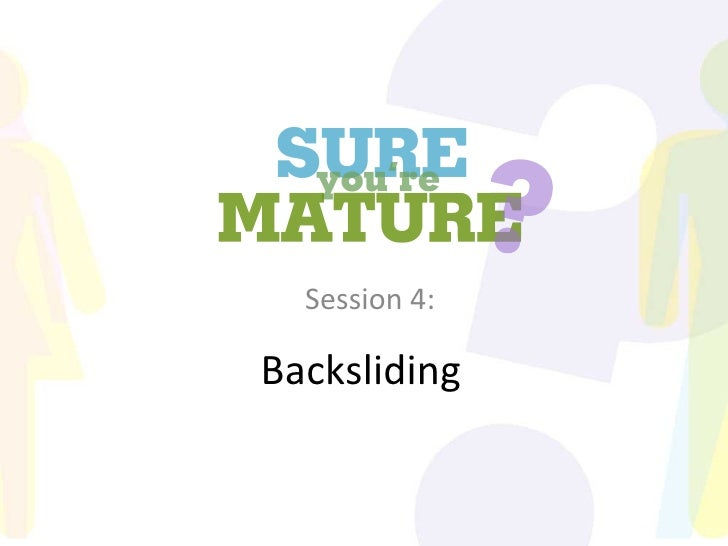 Backsliding Session 4: