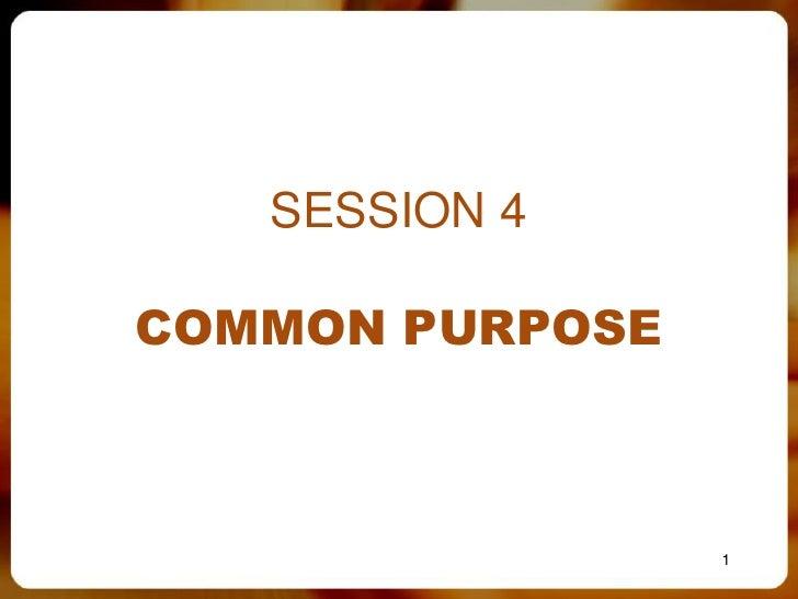 SESSION 4COMMON PURPOSE                 1