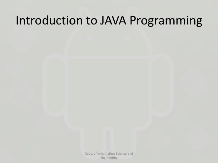 Introduction to JAVA Programming           Dept. of Information Science and                      Engineering