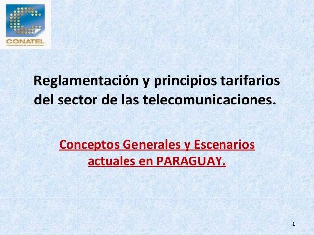 Reglamentación y principios tarifarios del sector de las telecomunicaciones. Conceptos Generales y Escenarios actuales en ...