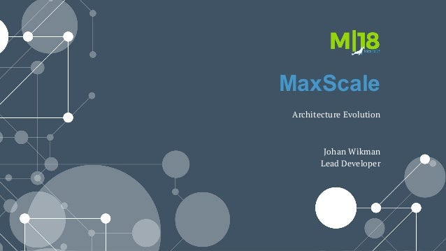 MaxScale Architecture Evolution Johan Wikman Lead Developer