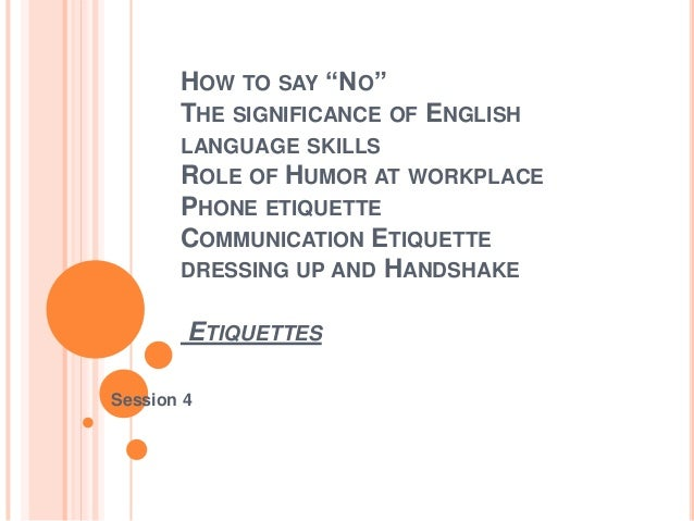 "HOW TO SAY ""NO""       THE SIGNIFICANCE OF ENGLISH       LANGUAGE SKILLS       ROLE OF HUMOR AT WORKPLACE       PHONE ETIQU..."