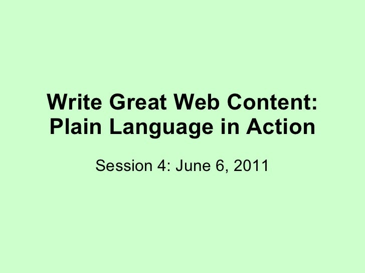 Write Great Web Content: Plain Language in Action Session 4: June 6, 2011