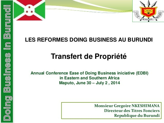 LES REFORMES DOING BUSINESS AU BURUNDI Transfert de Propriété Annual Conference Ease of Doing Business iniciative (EDBI) i...