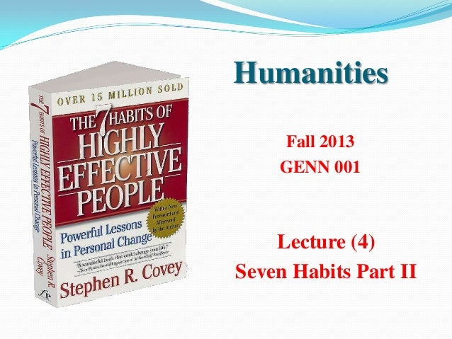 Humanities    Fall 2013    GENN 001    Lecture (4)Seven Habits Part II