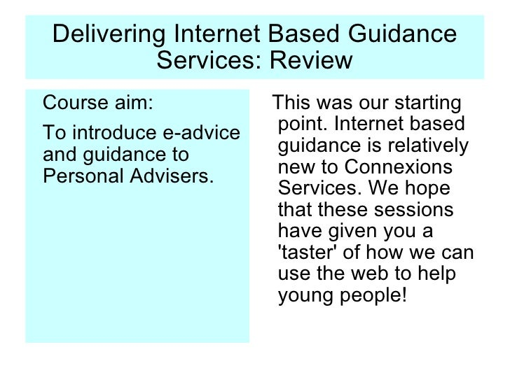 Delivering Internet Based Guidance Services: Review <ul><li>Course aim: </li></ul><ul><li>To introduce e-advice and guidan...