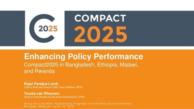 Enhancing Policy Performance Compact2025 in Bangladesh, Ethiopia, Malawi, and Rwanda Rajul Pandya-Lorch Chief of Staff and...