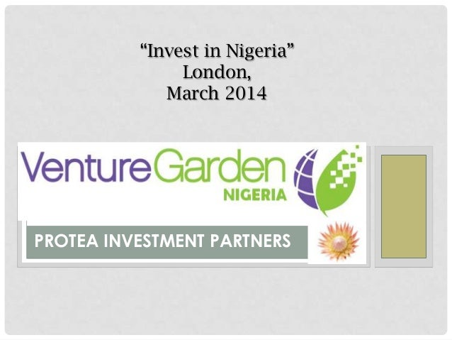 """""""Invest in Nigeria"""" London, March 2014 PROTEA INVESTMENT PARTNERS"""