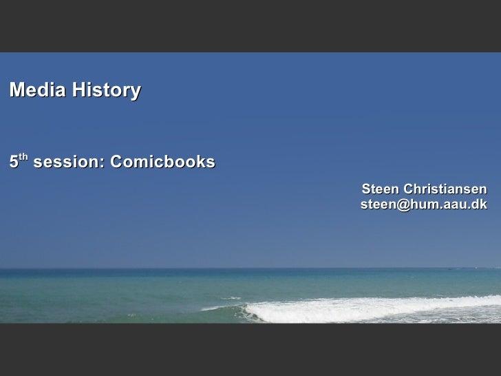 Media History 5 th  session: Comicbooks Steen Christiansen [email_address]