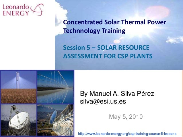 By Manuel A. Silva Pérez silva@esi.us.es May 5, 2010 Concentrated Solar Thermal Power Technnology Training Session 5 – SOL...