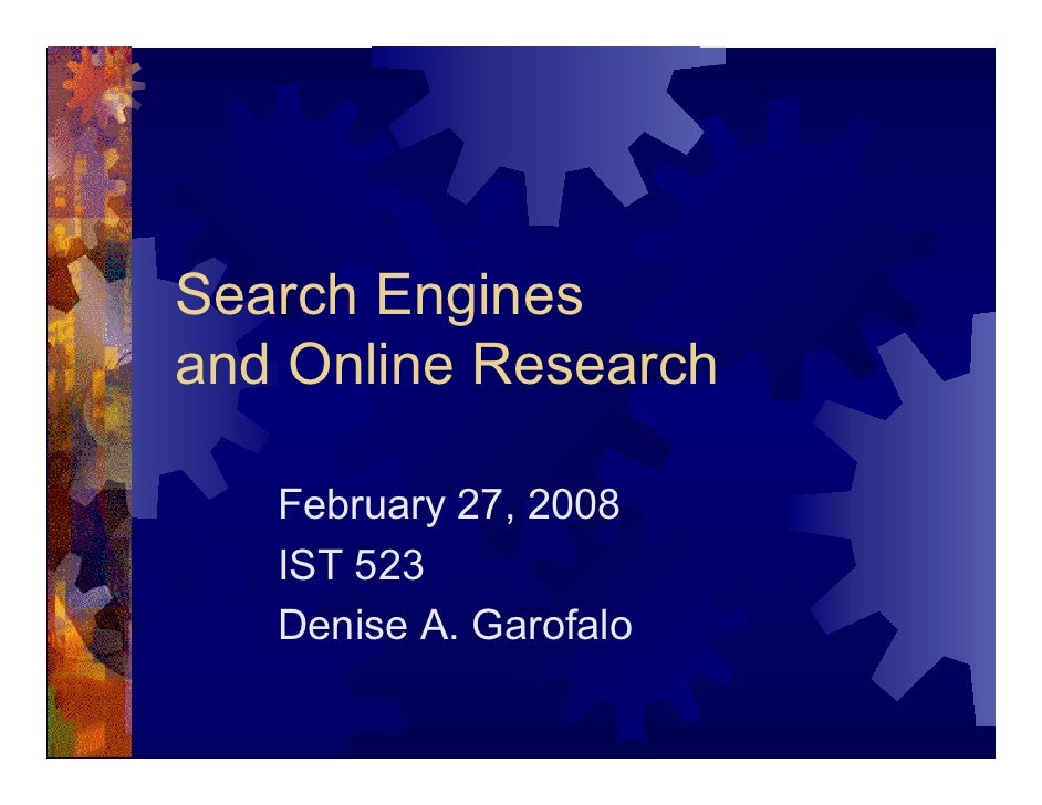 Search Engines and Online Research     February 27, 2008    IST 523    Denise A. Garofalo