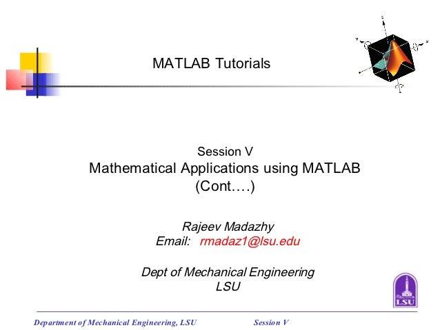 MATLAB Tutorials                                            Session V             Mathematical Applications using MATLAB  ...