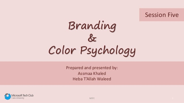 Prepared and presented by: Assmaa Khaled Heba T'Allah Waleed MSTC 1 Branding & Color Psychology Session Five