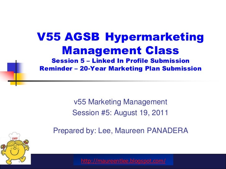 V55 AGSB 	Hypermarketing Management ClassSession 5 – Linked In Profile SubmissionReminder – 20-Year Marketing Plan Submiss...