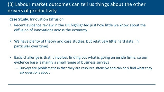 (3) Labour market outcomes can tell us things about the other drivers of productivity Case Study: Innovation Diffusion • R...