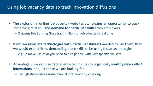 Using job vacancy data to track innovation diffusions • The explosion in online job adverts / websites etc. creates an opp...