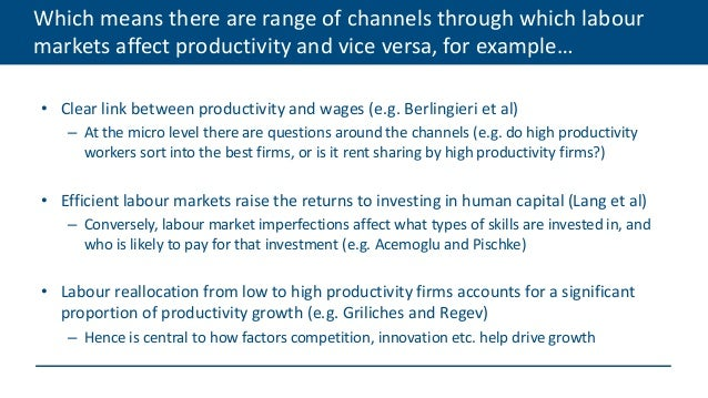 Which means there are range of channels through which labour markets affect productivity and vice versa, for example… • Cl...