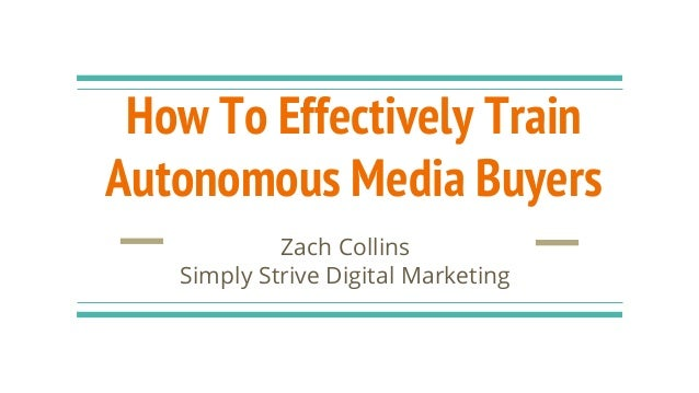 How To Effectively Train Autonomous Media Buyers Zach Collins Simply Strive Digital Marketing