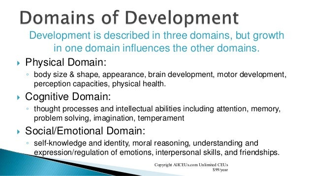 identify the three domains of development Learning domains or bloom's taxonomy the three domains are cognitive the cognitive domain involves knowledge and the development of intellectual skills.