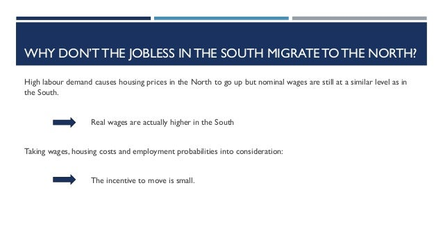 WHY DON'T THE JOBLESS IN THE SOUTH MIGRATE TO THE NORTH? High labour demand causes housing prices in the North to go up bu...